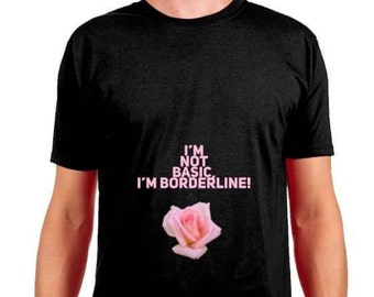 I'm Not Basic I'm BORDERLINE!!
