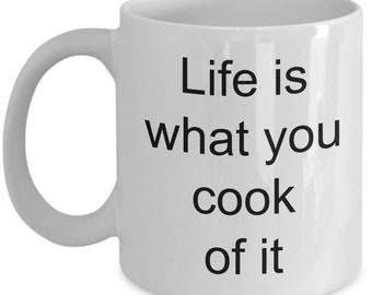 funny cook coffee mug Life is what you cook of it 11 oz ceramic coffee cup