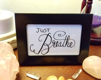 Calligraphy - Small Framed Art - Decor - Just Breathe - 2x3in - with box