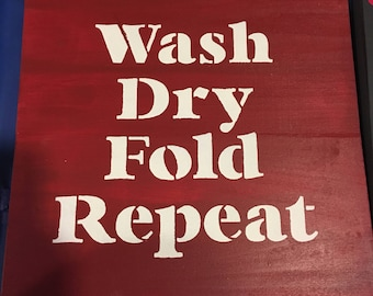 Wash dry fold repeat home decor sign