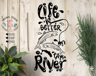 Life is better on the River Cut File in SVG, DXF, PNG, Fishing svg, Salmon svg, Fishing Cut File, Outdoors Vacation svg, Silhouette, Cricut