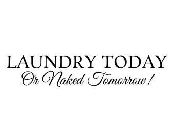 Laundry Today Naked Tomorrow Vinyl Wall Decal