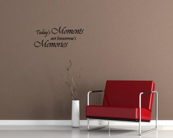 Today's moments are tomorrow's memories Vinyl wall words quotes and sayings #1533