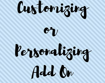 Customization or Personalization Add On Charge