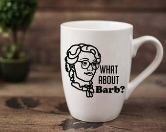 What About Barb - 14 oz CERAMIC MUG - mom gift, sister gift, wife gift, friend gift