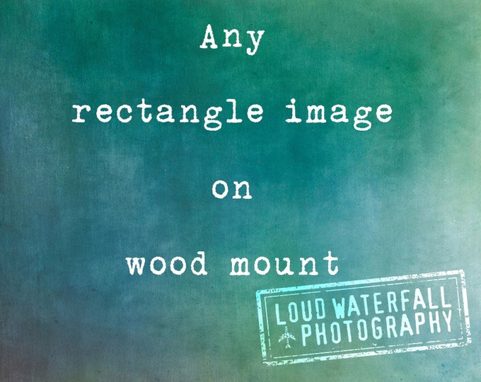 Any Rectangle Photograph Print on Wood - 3 sizes available