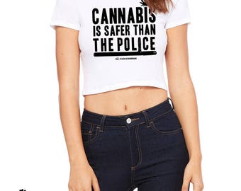 Cannabis is Safer than the Police Crop Top Tee