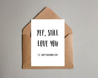 Yep still love you printable Valentine's day card, Sarcastic valentines cards, Last minute printable Valentines cards for boyfriend