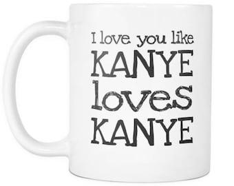 I Love U Like Kanye Loves Kanye Coffee Mug - Kanye West Fans inspired Mug - Kanye couples Mug