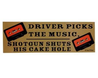 Supernatural Geek Bumper Sticker: Driver Picks the Music Shutgun Shuts his Cakehole