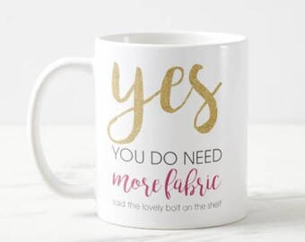 Fabric Mug - Yes you do need more fabric