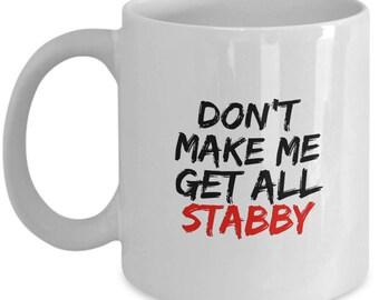 Don't Make Me Get All Stabby - Funny Mug for Buffy The Vampire Slayer Fans
