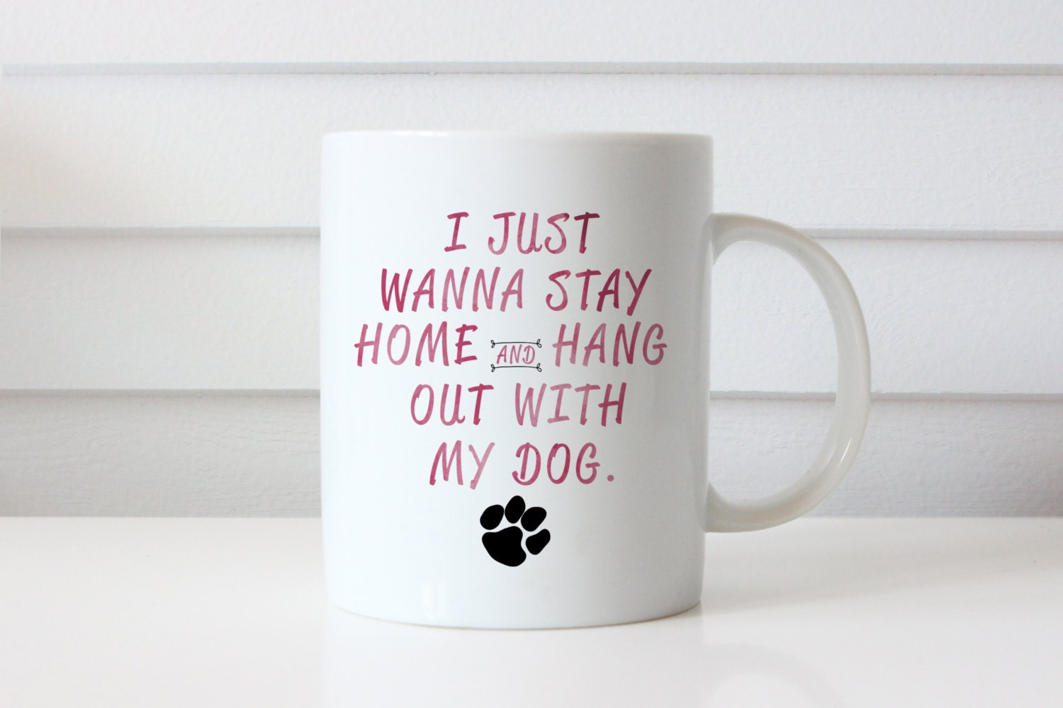 I Just Wanna Stay Home and Hang Out With My Dog Coffee Mug