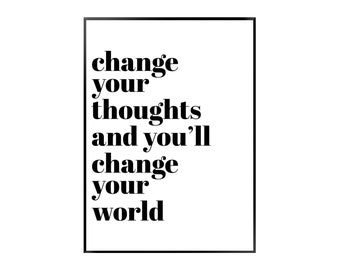 Change Your Thoughts and You'll Change Your World Poster - Typography - Black - White - Print