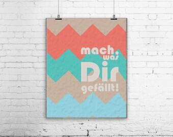 Mach Was Dir Gefällt German Poster, Art Print, Deutsch, Typography, Modern Home Design, Chevron, Zick Zack SALE - buy 2 get 3