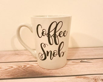 Coffee Snob mug coffee cup, Gift for Coffee Lovers, Personalized Coffee Cup, Funny Coffee Mug, Gifts under 20, Coworker gift, Present