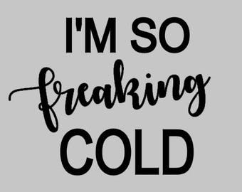 I'm So Freaking Cold Sweatshirt. So Cold Sweatshirt. Cold Sweatshirt. Freaking Cold Sweatshirt. I'm So Freaking Cold Hoodie.