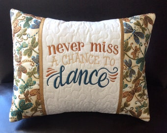 "CUSTOM Never Miss a Chance to DANCE 16""x12""embroidered, personalized quilted pillow COVER;quilted pillow sham,dancers gift,custom dance gift"