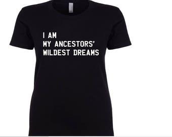 I Am My Ancestors' Wildest Dreams Shirt -  Men and Women Shirts