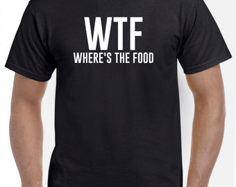 Where's the Food Shirt-WTF Shirt