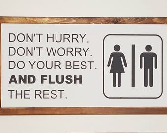 Don't hurry, Don't worry, Do your best, AND FLUSH the rest.