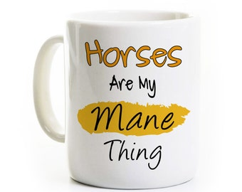 Horse Lover Gift - Horse Coffee Mug - Equestrian Tea Cup - Horses Are My Mane Thing