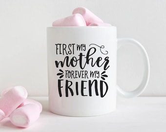 Mom Gifts for Christmas Mom Gifts from Daughter Mom Gifts Birthday Mom Gift Ideas Coffee Mug First My Mother Forever My Friend Cute Mug