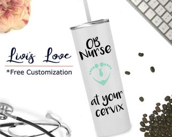 OB Nurse at your Cervix - Stainless Steel Straw Tumbler - Labor and Delivery Nurse - Midwife Tumbler - Doula Gift - Nurse Water Bottle