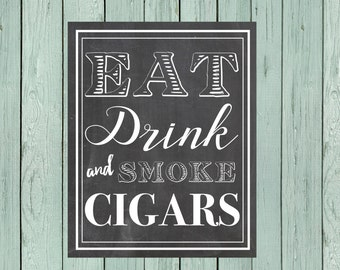 Eat, Drink and Smoke Cigars Chalkboard Sign ** DIY Printing - Digital File *****INSTANT DOWNLOAD**** (Eat-Cigar)