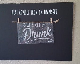 """Sale (HT-400) 5"""" high x 8"""" wide So We're Getting Drunk Silver Glitter Heat Applied T-Shirt Fabric Transfer Decal Ready to Ship"""