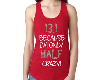 13.1 Because I'm Only Half Crazy - RUNNING TANK TOP - Choose your tank color!