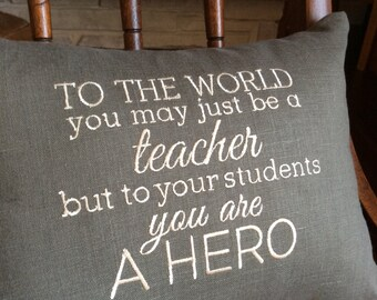 Decorative pillow cover. Teacher pillow- a great teacher gift-To the world you are just a teacher but to your students you are a hero