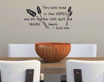 Dining Room Decal - They Broke Bread in Their Homes - Acts 2:46 - Christian Wall Decal - Dining Room Scripture - Glad and Sincere Hearts