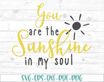 You are the sunshine in my soul SVG, dxf, cricut, cameo, cut file, quote svg, anniversary svg, birthday svg, love svg, sunshine svg, sun svg