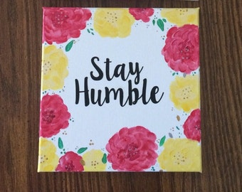 """READY TO SHIP, Stay Humble floral canvas wall art, Inspirational Sign, handpainted flowers, 8x8"""""""