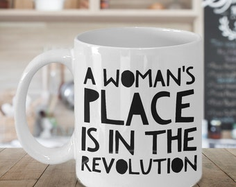 A Woman's Place is in the Revolution Coffee Mug - Feminist Gifts - Feminism