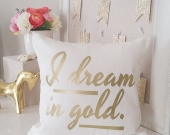 SALE! I Dream in Gold Throw Pillow Cover Personalized Name Pillow, Decorative Accent Pillows, Farmhouse Throw Pillow Covers, Wedding Pillow