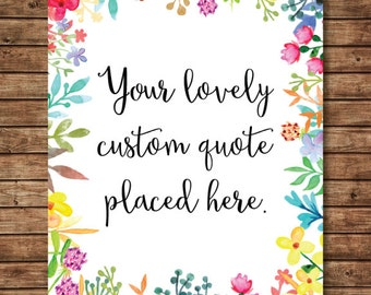 CUSTOM QUOTE PRINT - Quote Print - 8x10 custom print - custom wall art - personalized quote print - floral watercolor print - Your Quote