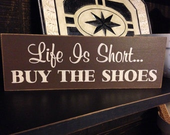 Life Is Short Buy The Shoes, Primitive Wood Sign, Funny, Humorous, Rustic, Hand Painted Sign