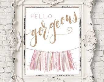 hello gorgeous 8x10 and 11x14 print for girls room or nursery