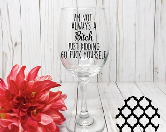 Sarcastic Wine Glass, Not Always A, Just Kidding, Funny Wine Glass
