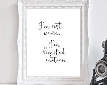 Coworker Funny Gift, Cubicle Decor, Wall Art, Funny Quote, Printable, I'm Not Weird, I'm Limited Edition, Black And White, Printable Art