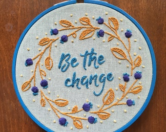 "Floral Botanical Inspirational Be the Change Hand Embroidery Art • 6"" Embroidery Hoop • Home Decor • Contemporary Embroidery Wall Hanging"