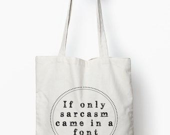 Funny sarcasm quote, funny gift, cotton canvas tote bag, If only sarcasm came in a font,