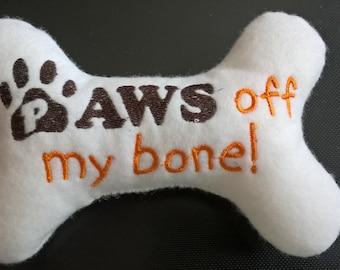 Squeaky Dog Toy, Felt Dog Toy, Felt Embroidered Dog Toy, Paws Off My Bone! Dog Toy