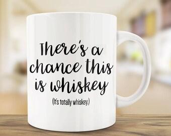 Coffee Mugs | There's a Chance This is Whiskey Mug | Ceramic Mug | Quote Mug | Unique Coffee Mug | Personalized Coffee Mug | Office Gift Mug