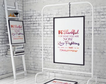 Be Thankful For What You Are Poster, Motivational Print, Motivational Home Decoration, Home Gift, House Warming Gift