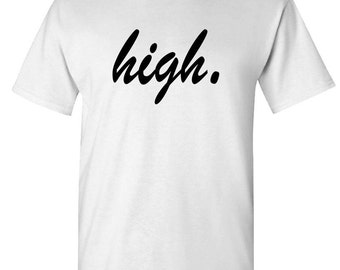 FUNNY HIGH t-shirt tee shirt short or long sleeve your choice! all sizes many colors