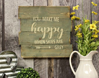 You Make Me Happy When Skies Are Grey. Wood Sign. Country Rustic Decor. Wall Decor. Home Decor. Rustic Wood Sign. Country Decor. Primitive.