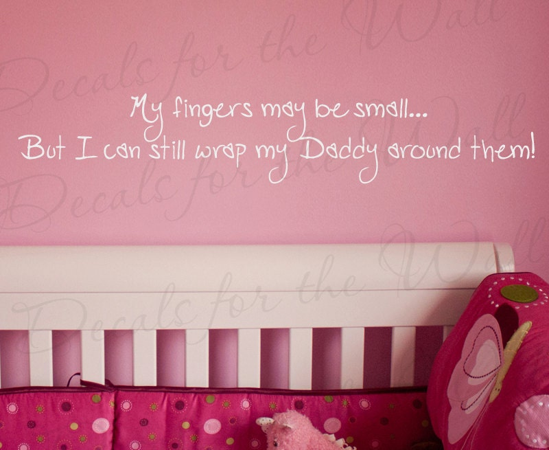 My Fingers May be Small But I can Still Wrap Daddy Girl Girl